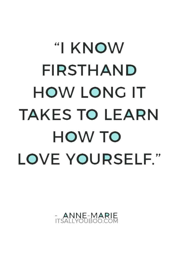 """I know firsthand how long it takes to learn how to love yourself."" — Anne-Marie"