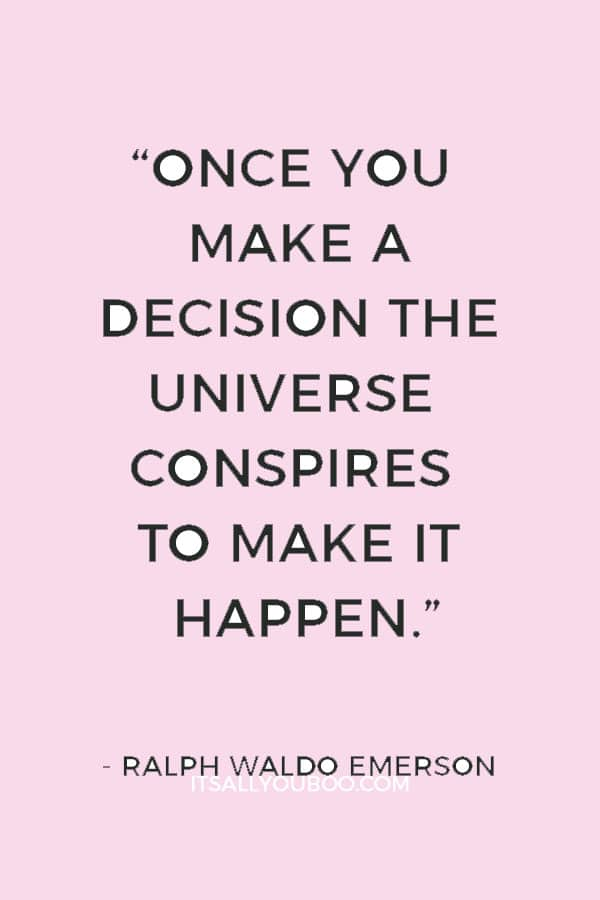 """Once you make a decision the universe conspires to make it happen."" — Ralph Waldo Emerson"