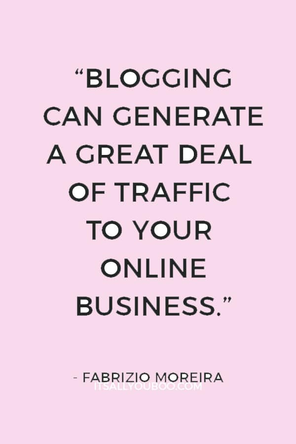 """Blogging can generate a great deal of traffic to your online business."" — Fabrizio Moreira"