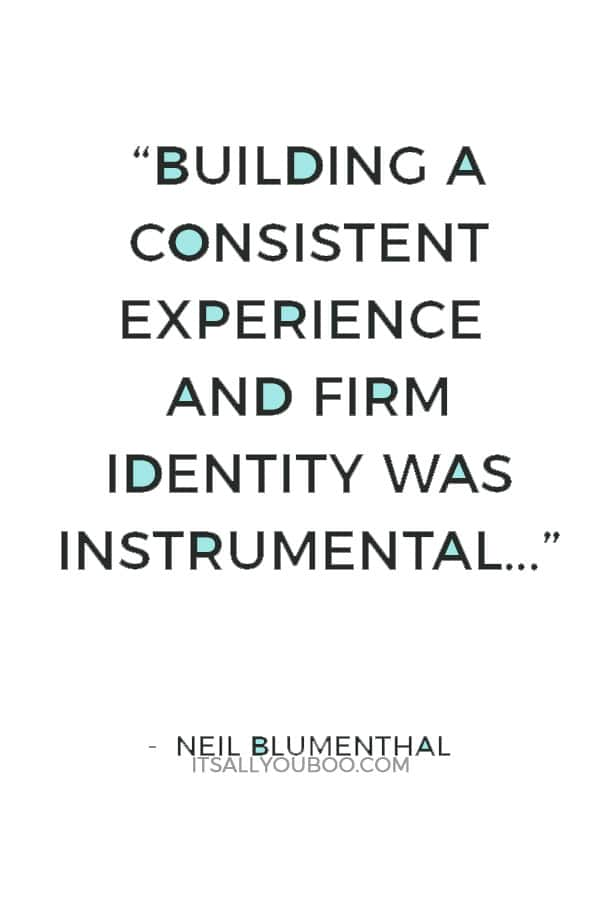 """Building a consistent experience and firm identity was instrumental in our ability to swiftly build our online presence, open four stores as well as a mobile store in a converted yellow school bus, and launch six shops-in-shops."" — Neil Blumenthal"