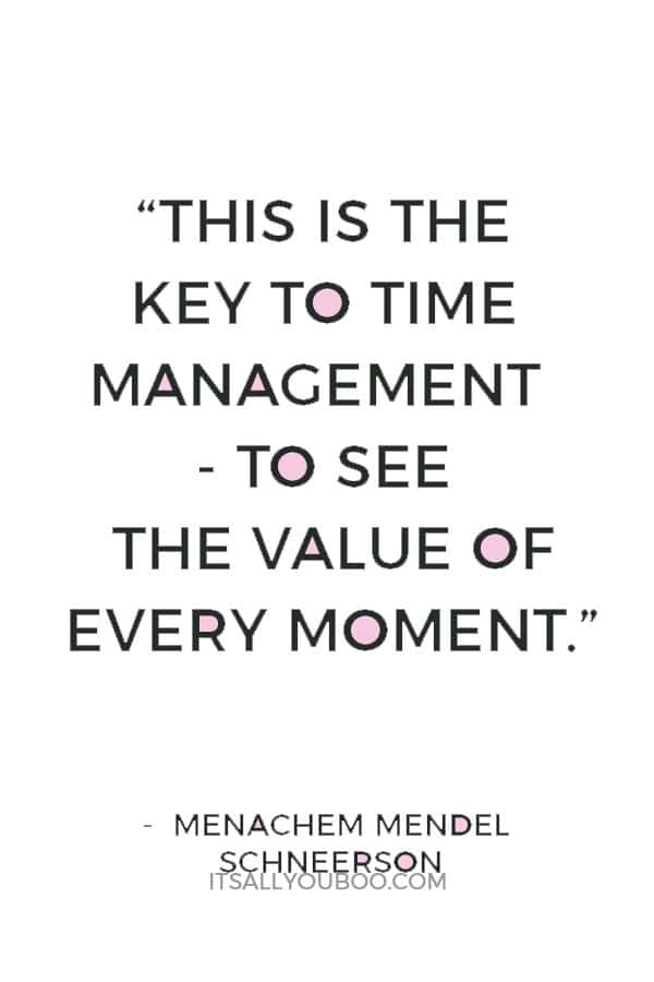 """""""This is the key to time management - to see the value of every moment."""" Menachem Mendel Schneerson"""