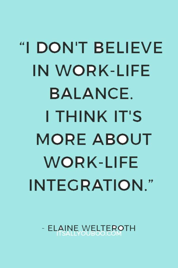 """I don't believe in work-life balance. I think it's more about work-life integration"" — Elaine Welteroth"