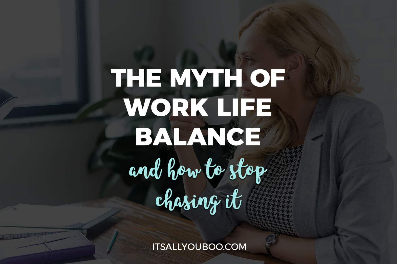 The Myth Of Work Life Balance And How To Stop Chasing It