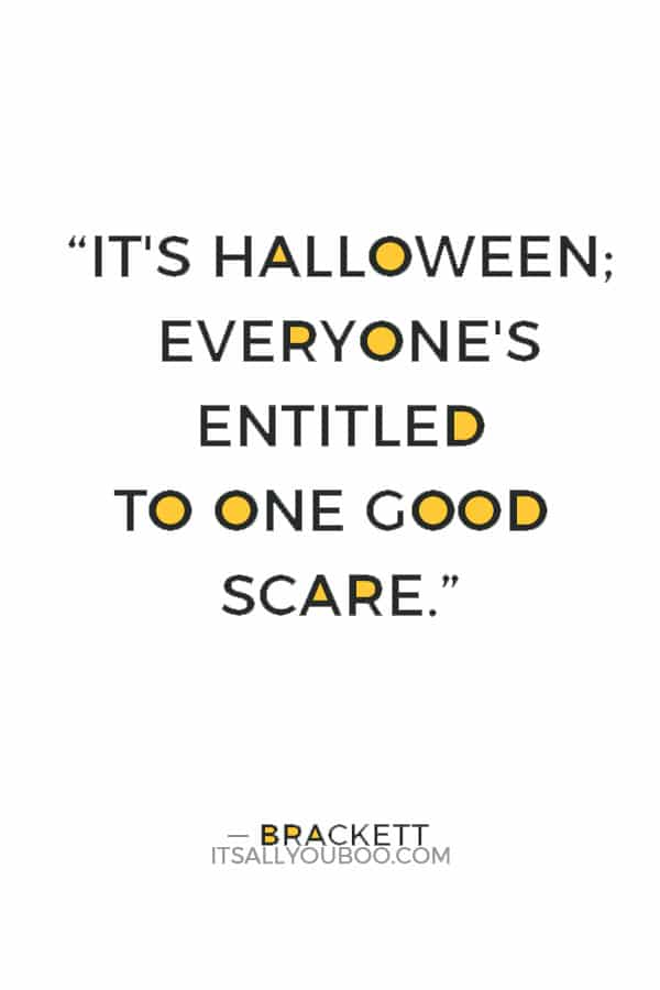 """It's Halloween; everyone's entitled to one good scare."" ― Brackett"