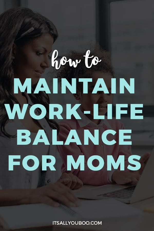 How to Maintain Work Life Balance For Moms