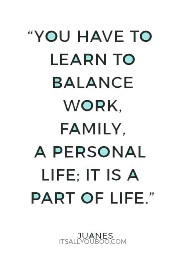 """You have to learn to balance work, family, a personal life; it is a part of life."" — Juanes"