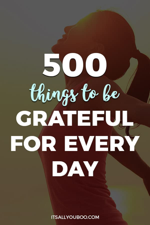 500+ Things to Be Grateful for Every Day No Matter What