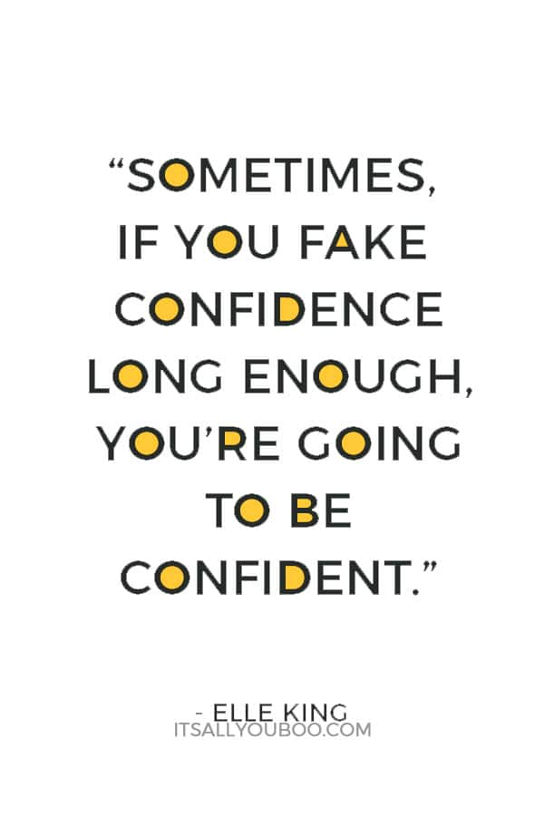 """Sometimes, if you fake confidence long enough, you're going to be confident."" — Elle King"