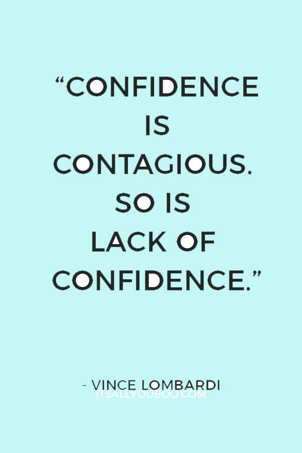 """Confidence is contagious. So is lack of confidence."" — Vince Lombardi"