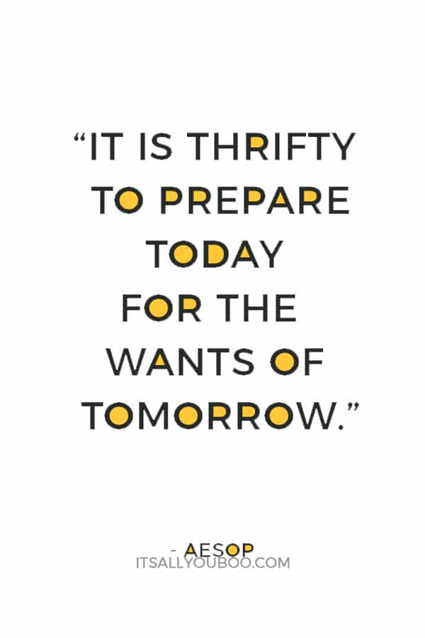 """It is thrifty to prepare today for the wants of tomorrow."" ― Aesop"