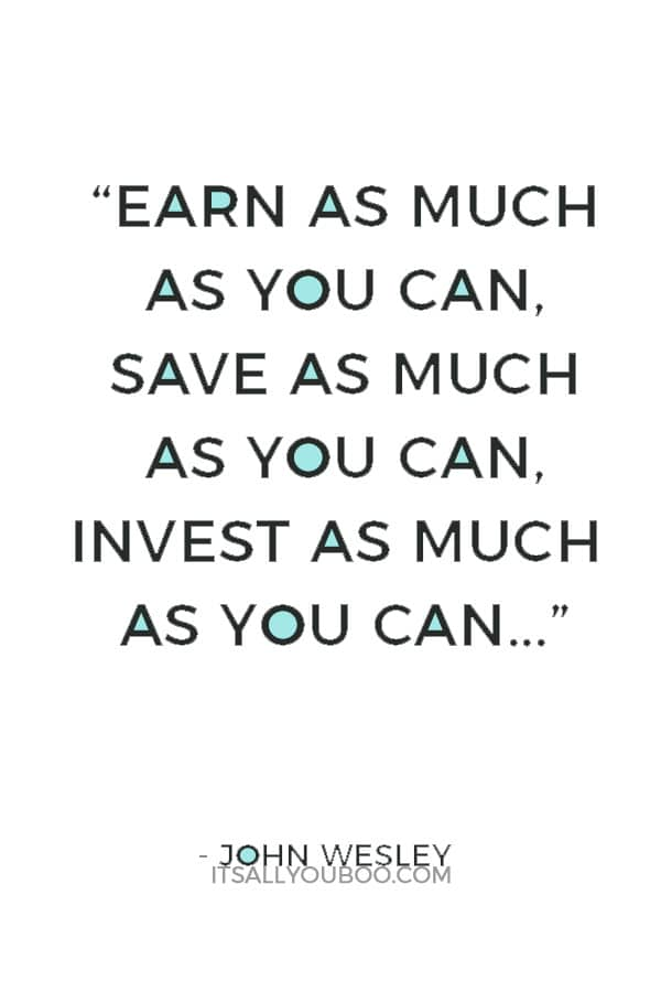 """Earn as much as you can, save as much as you can, invest as much as you can, give as much as you can."" — John Wesley"