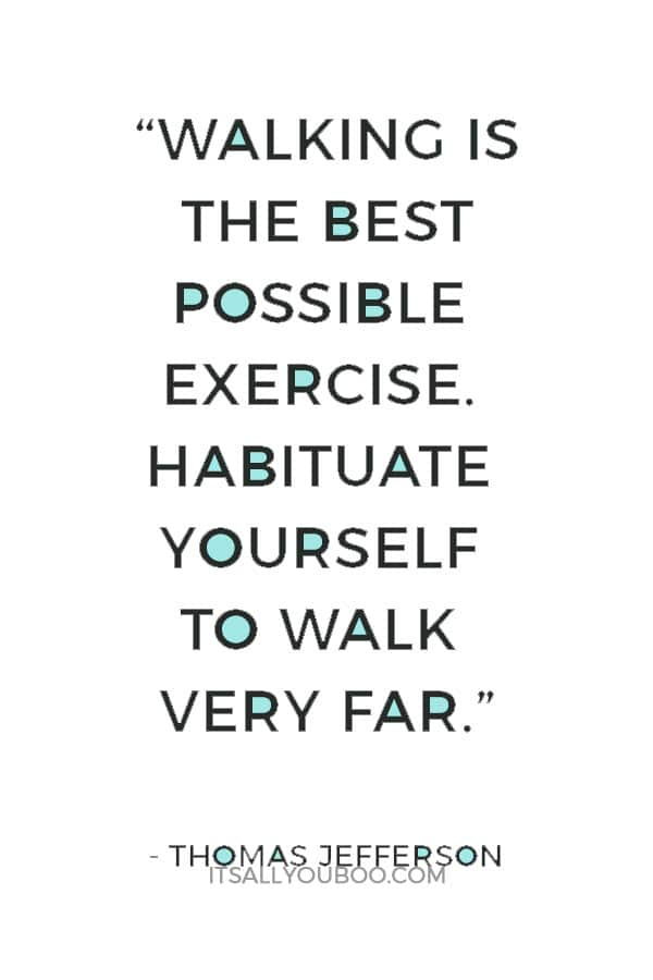 """""""Walking is the best possible exercise. Habituate yourself to walk very far."""" Thomas Jefferson"""