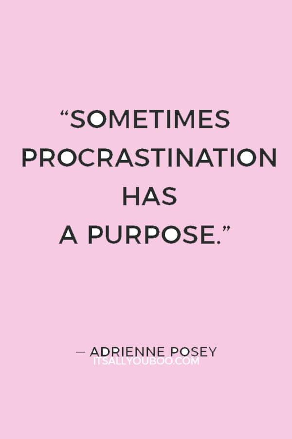 """Sometimes procrastination has a purpose."" ― Adrienne Posey"