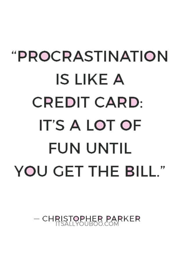 """Procrastination is like a credit card: it's a lot of fun until you get the bill."" ― Christopher Parker"