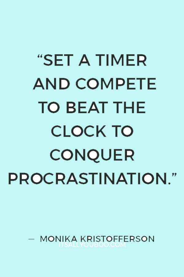 """Set a timer and compete to beat the clock to conquer procrastination."" ― Monika Kristofferson"