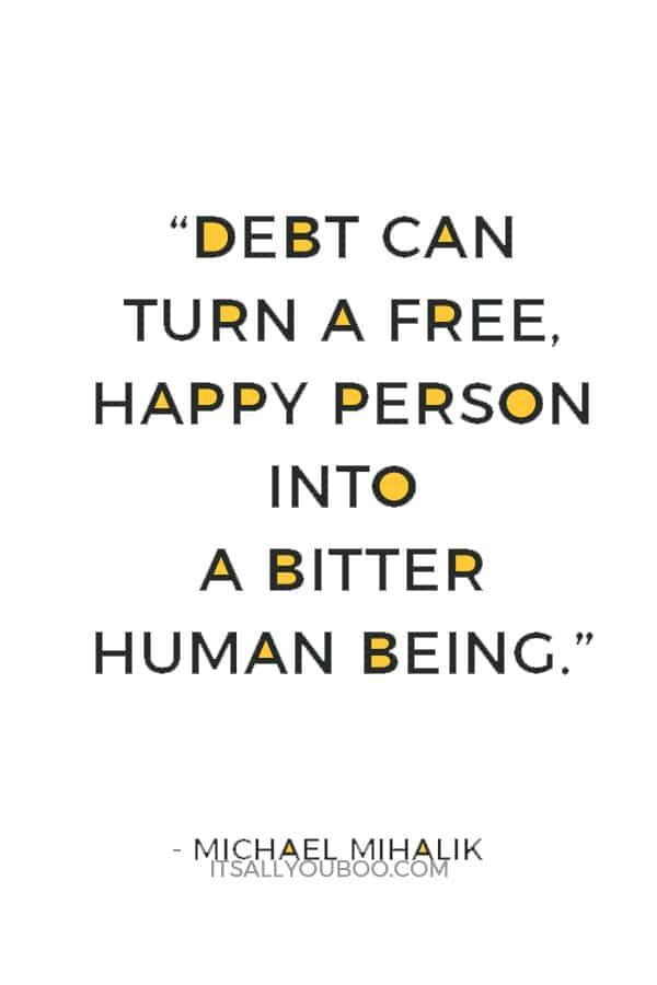 """""""Debt can turn a free, happy person into a bitter human being."""" ― Michael Mihalik"""