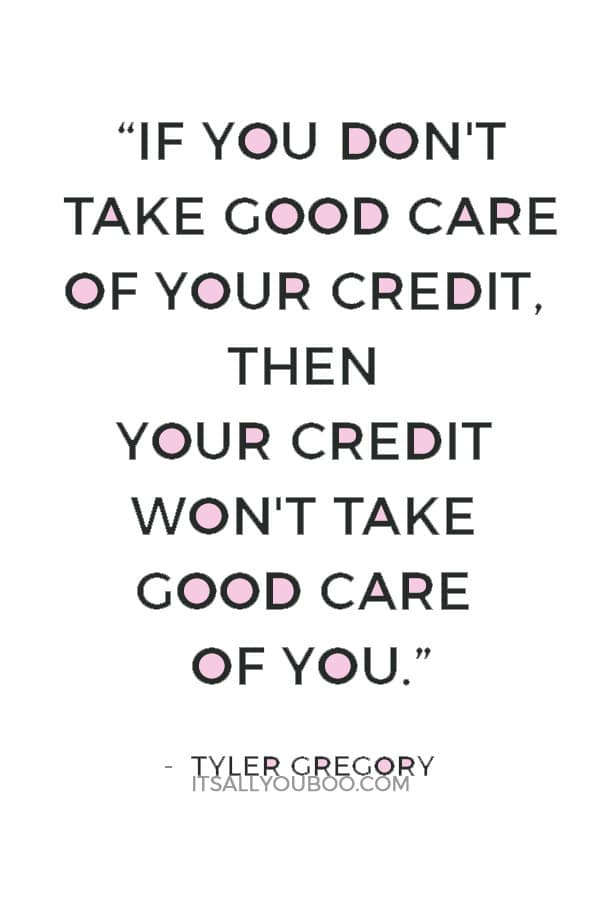 """""""If you don't take good care of your credit, then your credit won't take good care of you."""" ― Tyler Gregory"""