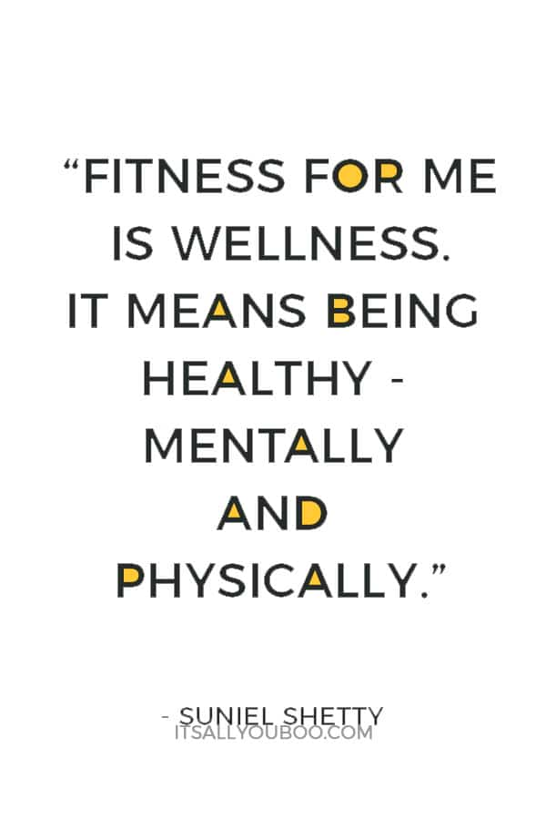 """Fitness for me is wellness. It means being healthy - mentally and physically."" ― Suniel Shetty"