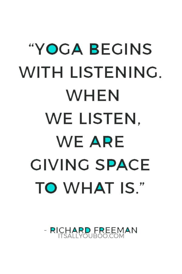 """""""Yoga begins with listening. When we listen, we are giving space to what is."""" — Richard Freeman"""