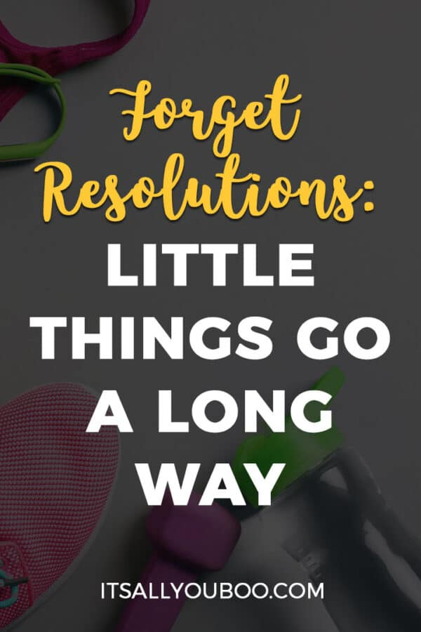 Forget Resolutions: Little Things Go a Long Way in the New Year