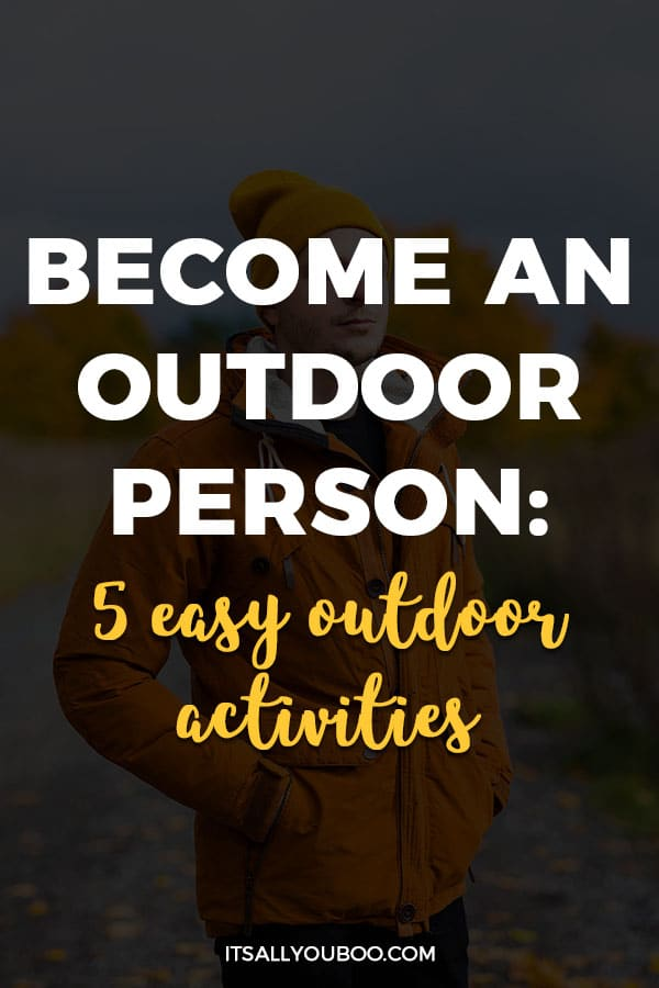 Become an Outdoor Person: 5 Easy Outdoor Activities