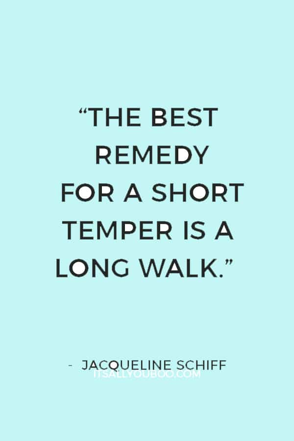 """""""The best remedy for a short temper is a long walk."""" ― Jacqueline Schiff"""