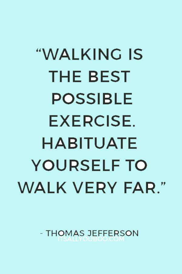 """""""Walking is the best possible exercise. Habituate yourself to walk very fast."""" ― Thomas Jefferson"""