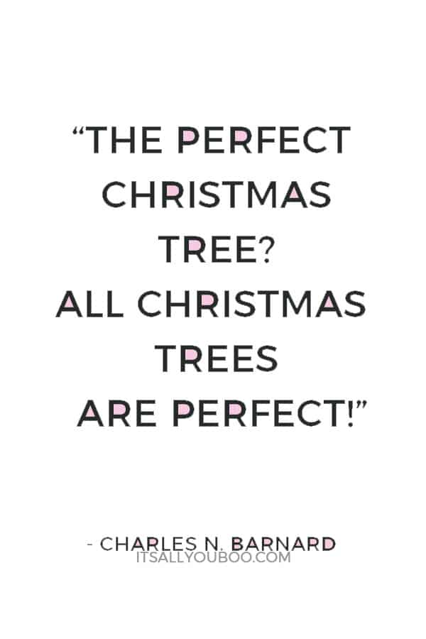 """The perfect Christmas tree? All Christmas trees are perfect!"" ― Charles N. Barnard"