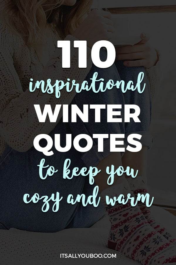 110 Inspirational Winter Quotes to Keep You Cozy and Warm