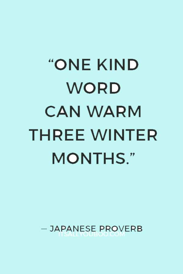 """One kind word can warm three winter months."" ― Japanese Proverb"