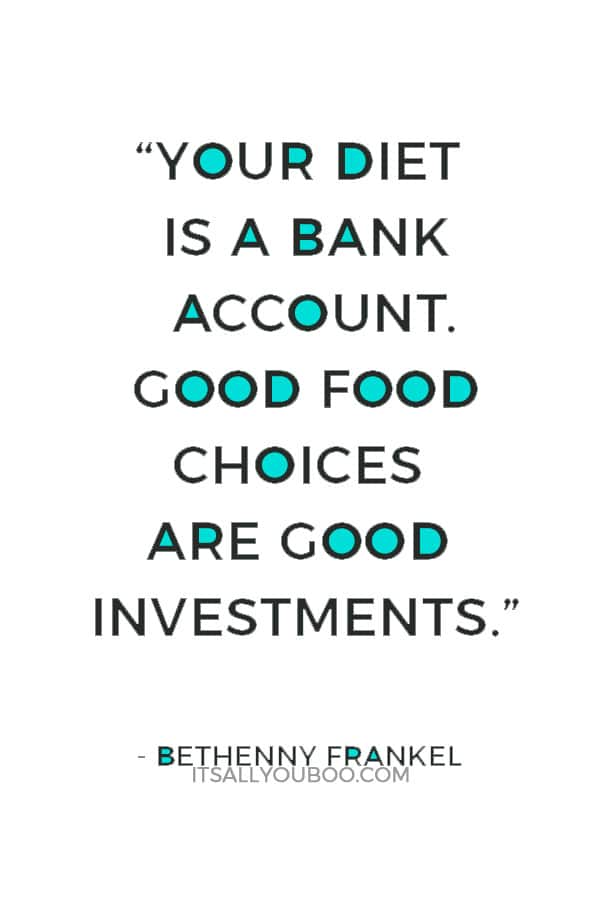 """""""Your diet is a bank account. Good food choices are good investments."""" — Bethenny Frankel"""