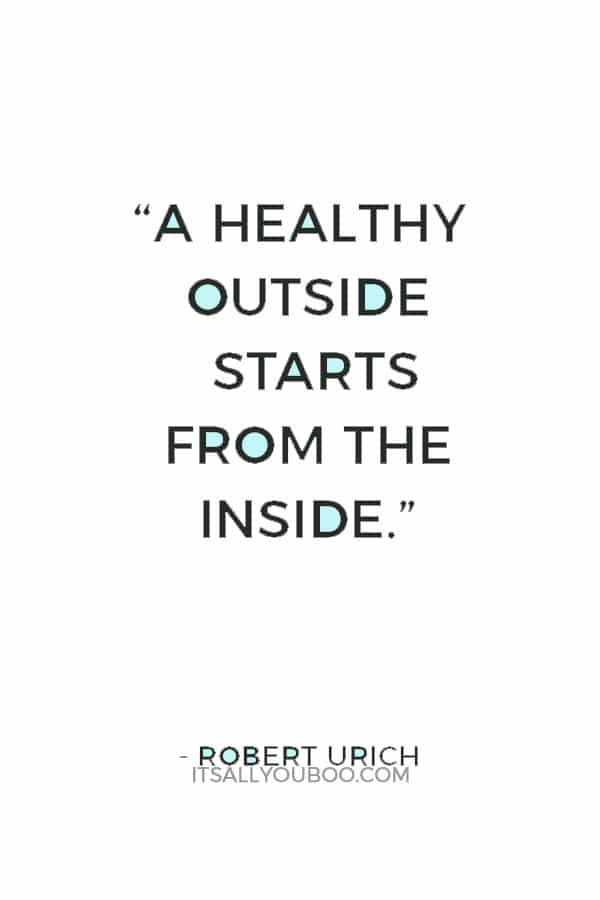 """""""A healthy outside starts from the inside."""" — Robert Urich"""