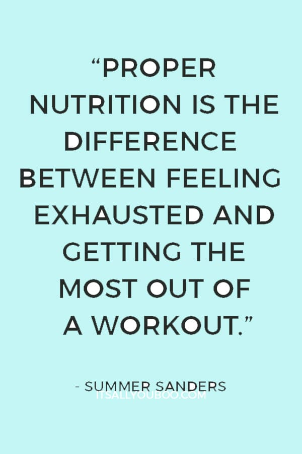 """""""Proper nutrition is the difference between feeling exhausted and getting the most out of a workout."""" — Summer Sanders"""