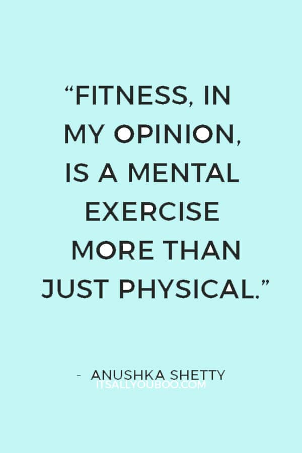 """Fitness, in my opinion, is a mental exercise more than just physical."" — Anushka Shetty"