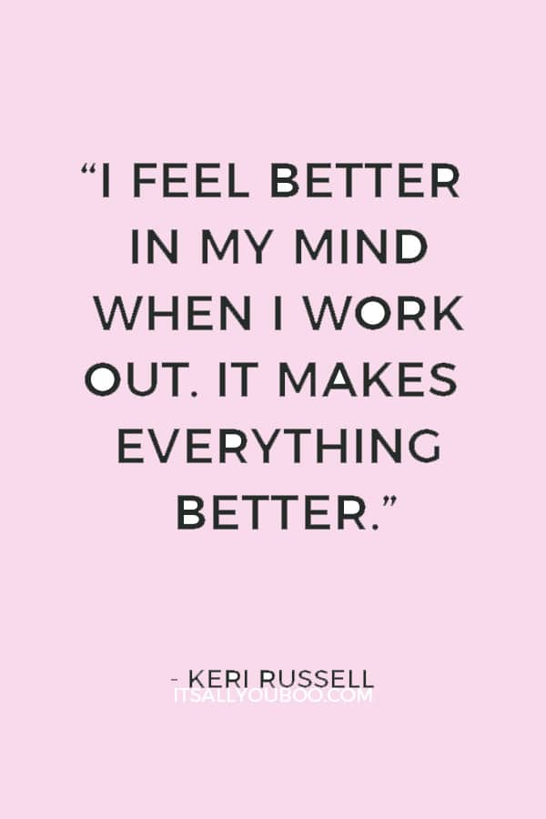 """I feel better in my mind when I work out. It makes everything better."" — Keri Russell"