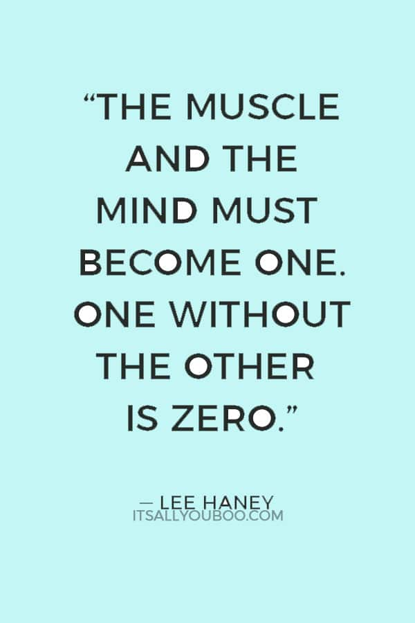 """The muscle and the mind must become one. One without the other is zero."" ― Lee Haney"