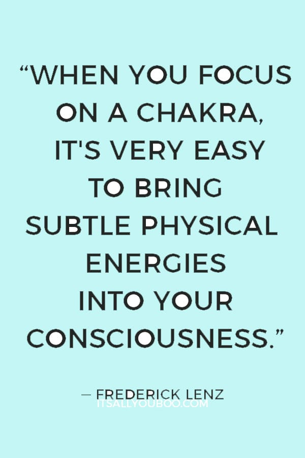 """""""When you focus on a chakra, it's very easy to bring subtle physical energies into your consciousness."""" — Frederick Lenz"""