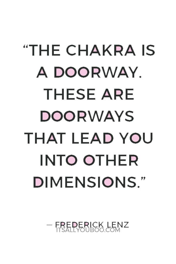 """""""The chakra is a doorway. These are doorways that lead you into other dimensions."""" — Frederick Lenz"""