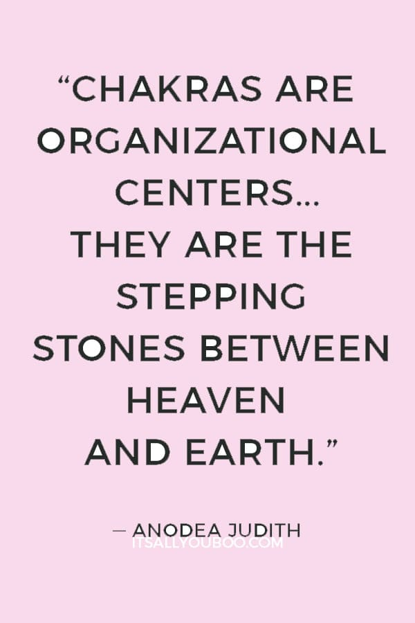 """""""Chakras are organizational centers... They are the stepping stones between heaven and earth."""" — Anodea Judith"""