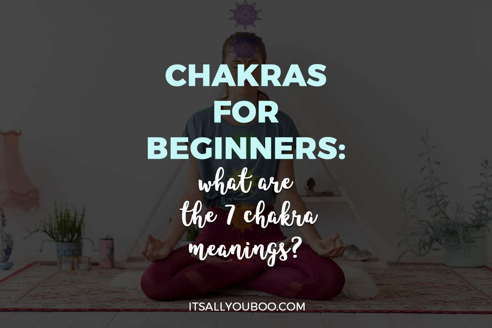 Chakras For Beginners: What are the 7 Chakra Meanings?