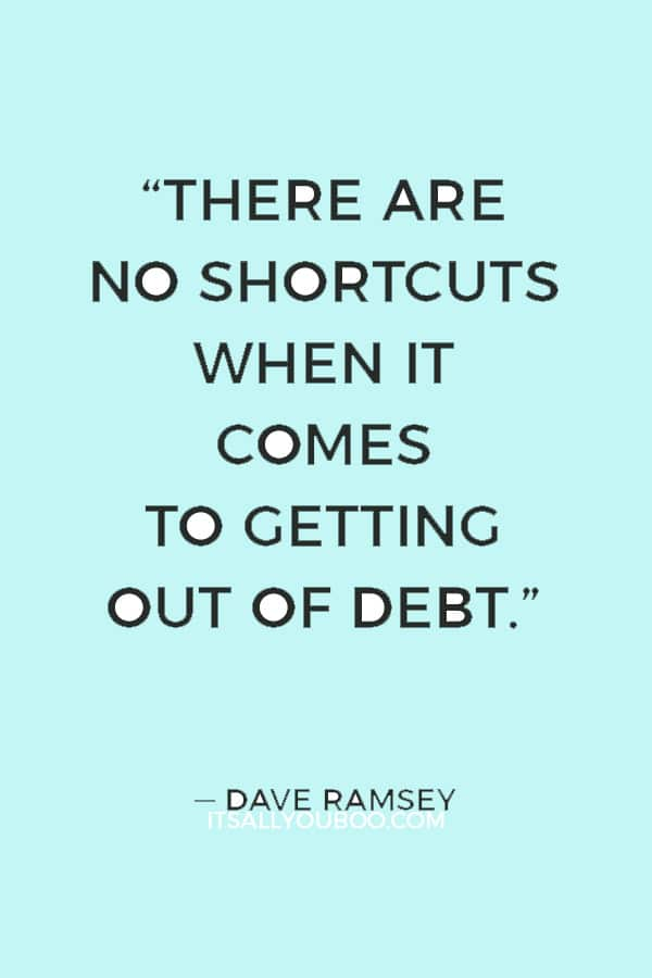 """""""There are no shortcuts when it comes to getting out of debt."""" — Dave Ramsey"""