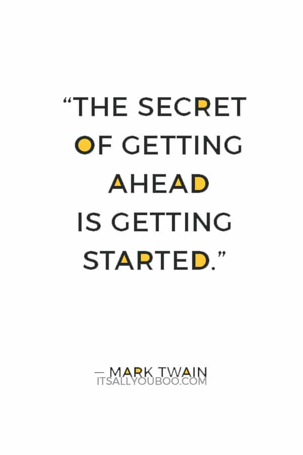 """""""The secret of getting ahead is getting started."""" — Mark Twain"""