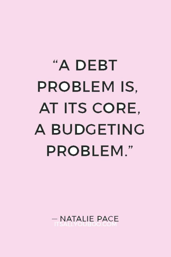 """""""A debt problem is, at its core, a budgeting problem."""" — Natalie Pace"""