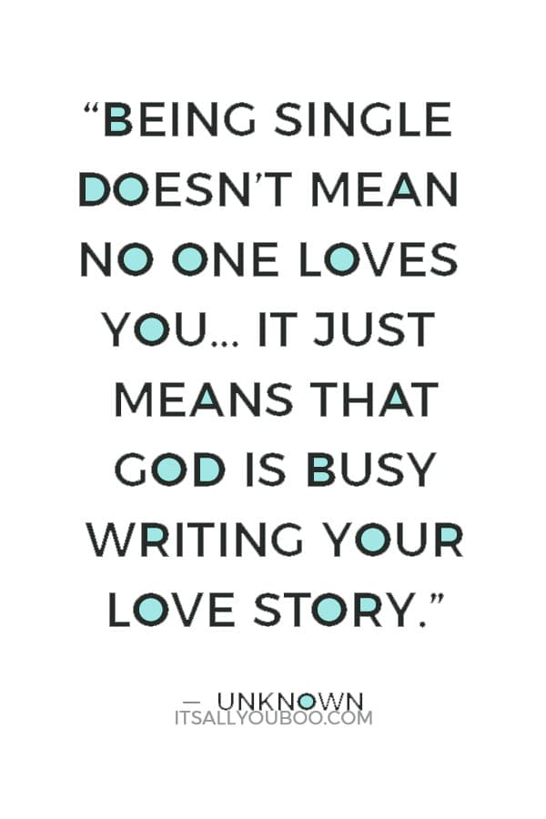 """""""Being single doesn't mean no one loves you… It just means that God is busy writing your love story."""" ― Unknown"""
