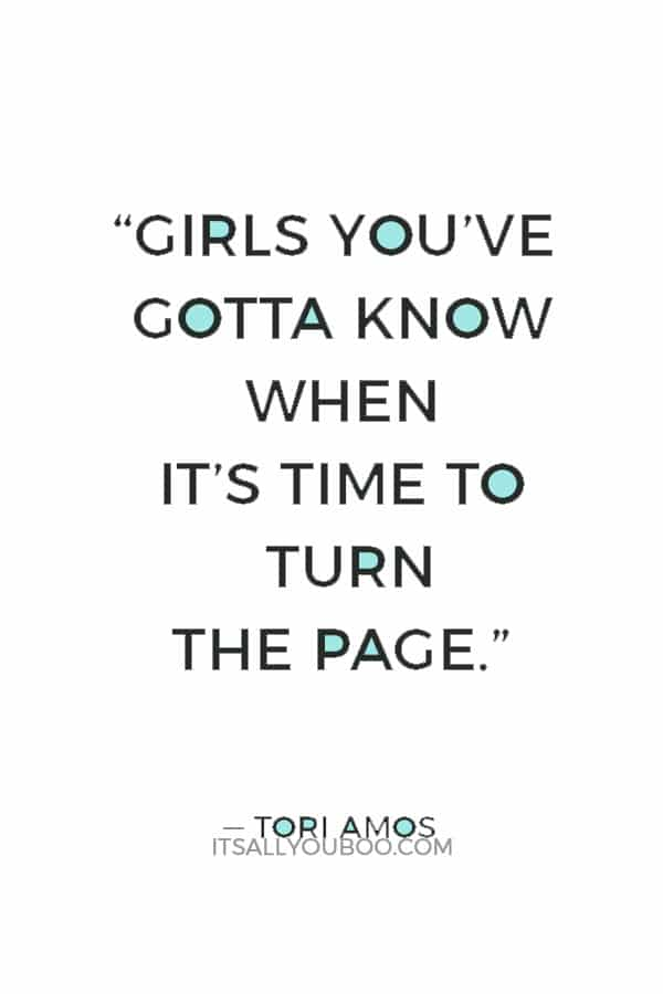 """""""Girls you've gotta know when it's time to turn the page."""" ― Tori Amos"""