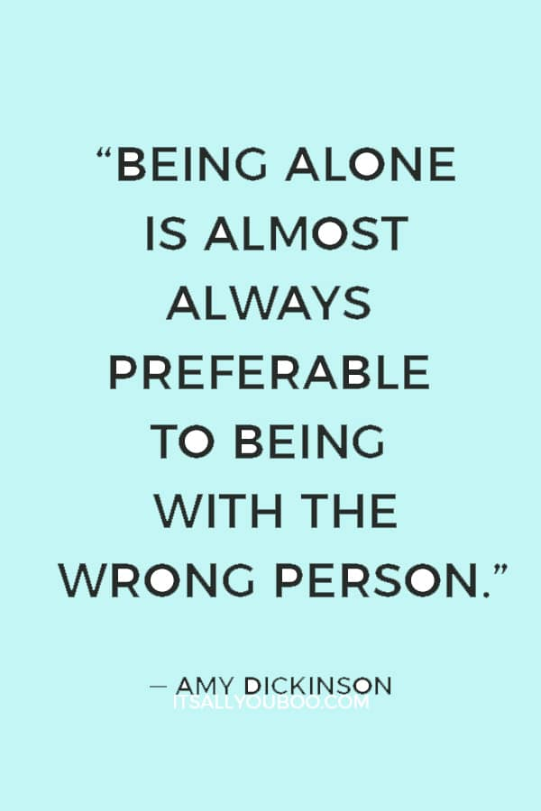 """""""Life is too precious to waste it with the wrong person. You're better off alone until the right one comes along."""" ― Tony Gaskins"""