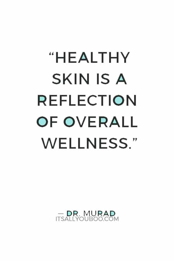 """""""Healthy skin is a reflection of overall wellness."""" — Dr. Murad"""