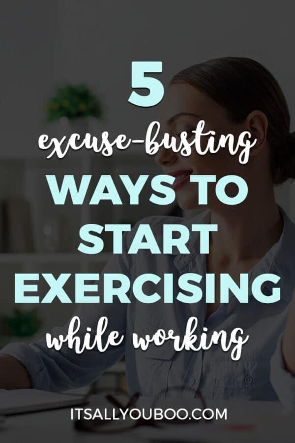 5 Excuse-Busting Ways to Start Exercising While Working