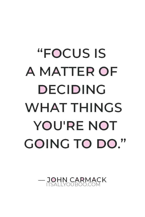 """""""Focus is a matter of deciding what things you're not going to do."""" ― John Carmack"""