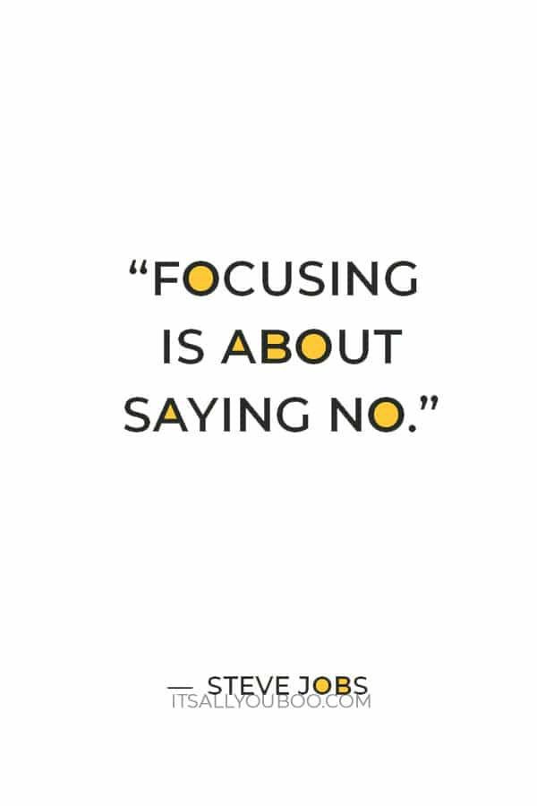 """""""Focusing is about saying No."""" ― Steve Jobs"""